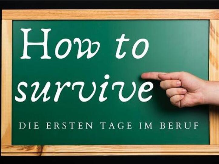 how to survive - die ersten Tage im Beruf